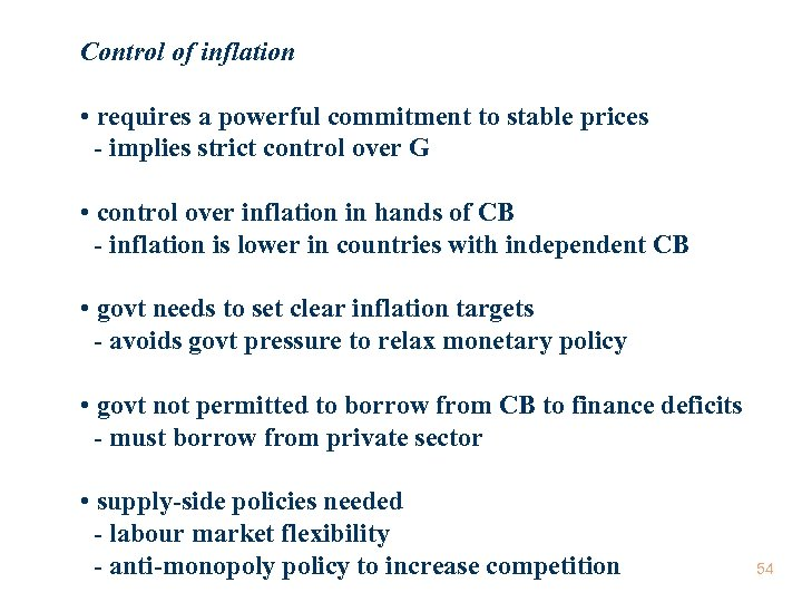 Control of inflation • requires a powerful commitment to stable prices - implies strict