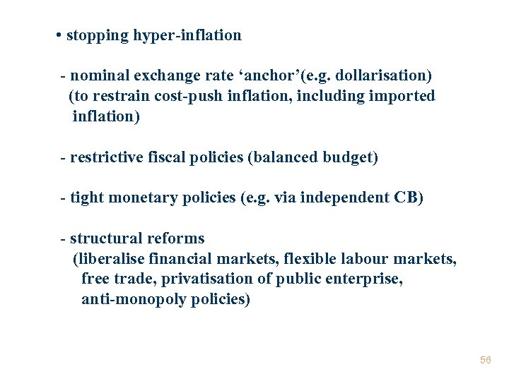 • stopping hyper-inflation - nominal exchange rate 'anchor'(e. g. dollarisation) (to restrain cost-push