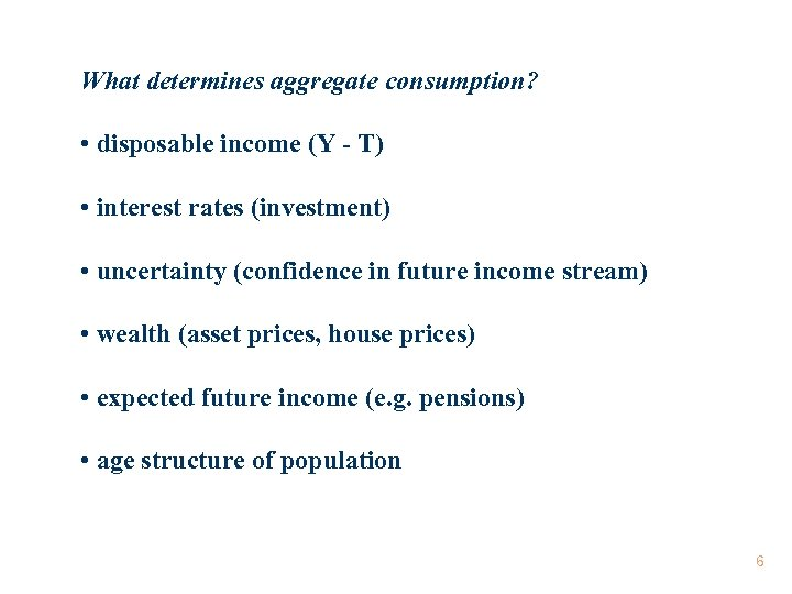 What determines aggregate consumption? • disposable income (Y - T) • interest rates (investment)