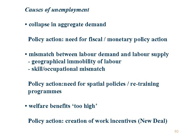 Causes of unemployment • collapse in aggregate demand Policy action: need for fiscal /