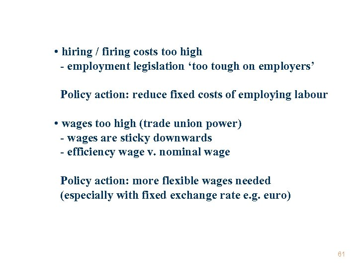 • hiring / firing costs too high - employment legislation 'too tough on