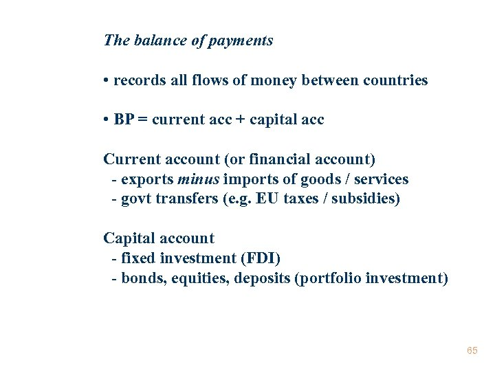 The balance of payments • records all flows of money between countries • BP