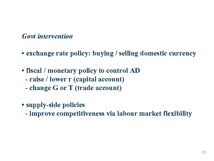 Govt intervention • exchange rate policy: buying / selling domestic currency • fiscal /