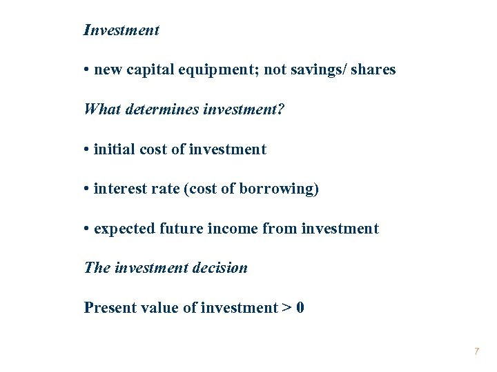 Investment • new capital equipment; not savings/ shares What determines investment? • initial cost