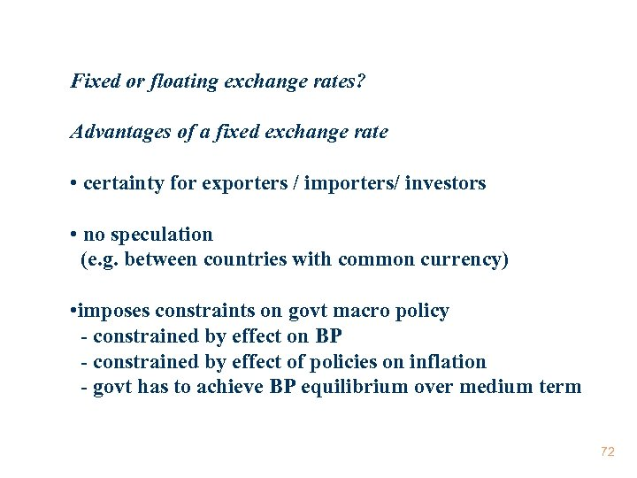 Fixed or floating exchange rates? Advantages of a fixed exchange rate • certainty for