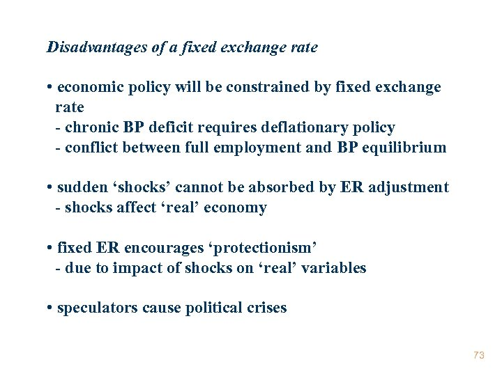 Disadvantages of a fixed exchange rate • economic policy will be constrained by fixed