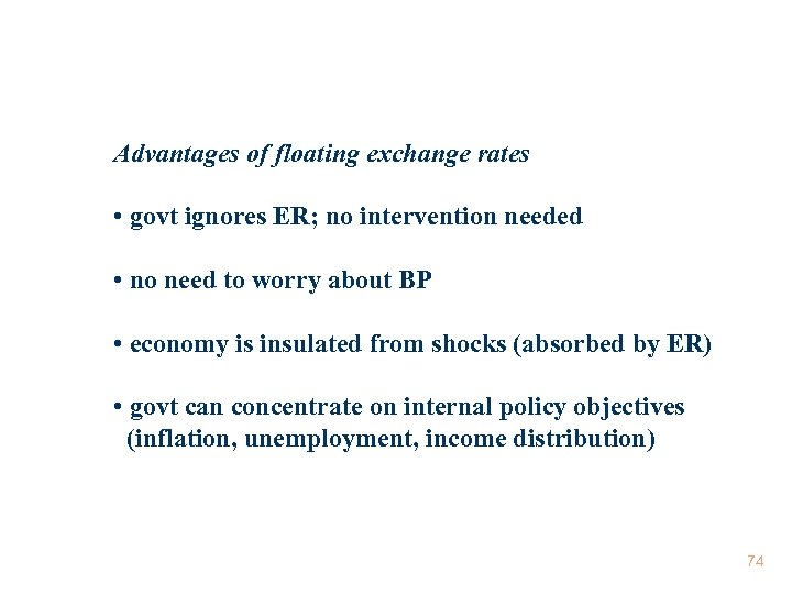 Advantages of floating exchange rates • govt ignores ER; no intervention needed • no
