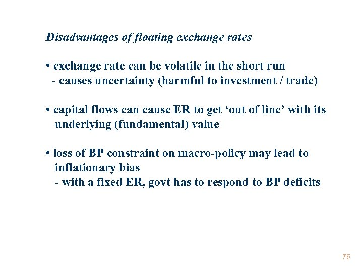 Disadvantages of floating exchange rates • exchange rate can be volatile in the short