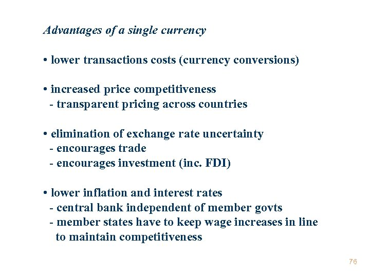 Advantages of a single currency • lower transactions costs (currency conversions) • increased price