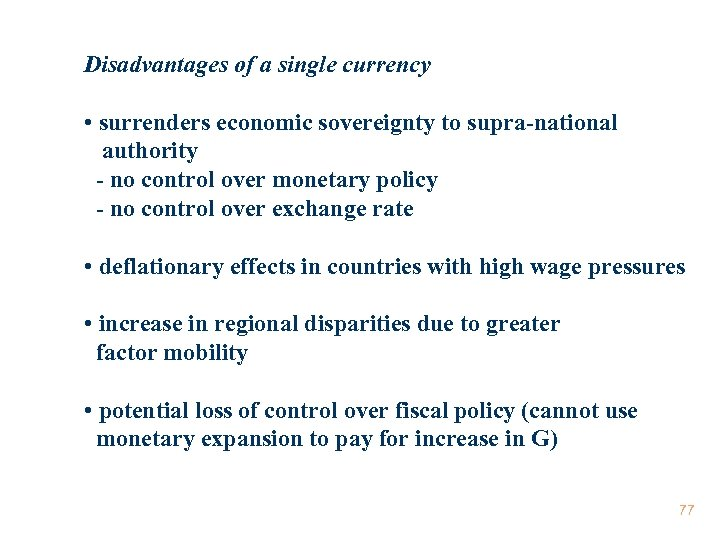 Disadvantages of a single currency • surrenders economic sovereignty to supra-national authority - no