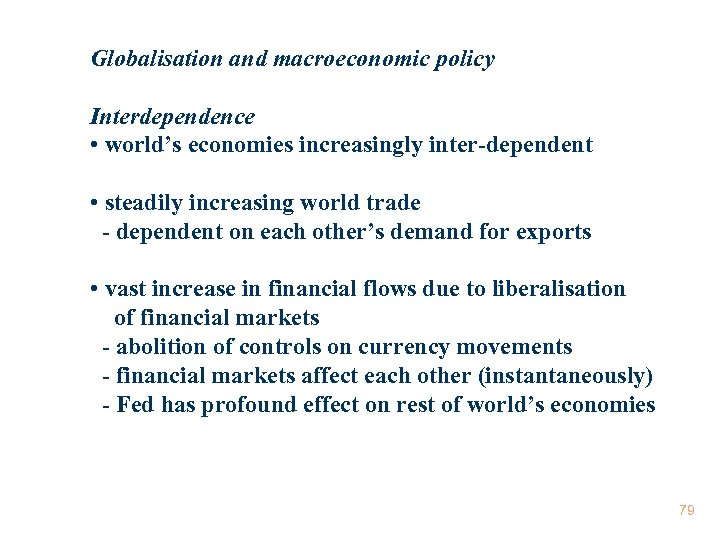 Globalisation and macroeconomic policy Interdependence • world's economies increasingly inter-dependent • steadily increasing world
