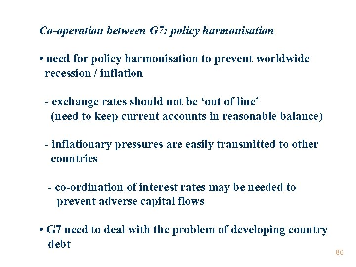 Co-operation between G 7: policy harmonisation • need for policy harmonisation to prevent worldwide