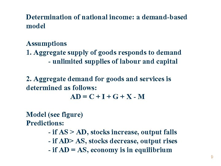 Determination of national income: a demand-based model Assumptions 1. Aggregate supply of goods responds
