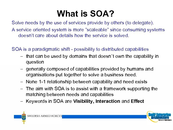 What is SOA? Solve needs by the use of services provide by others (to