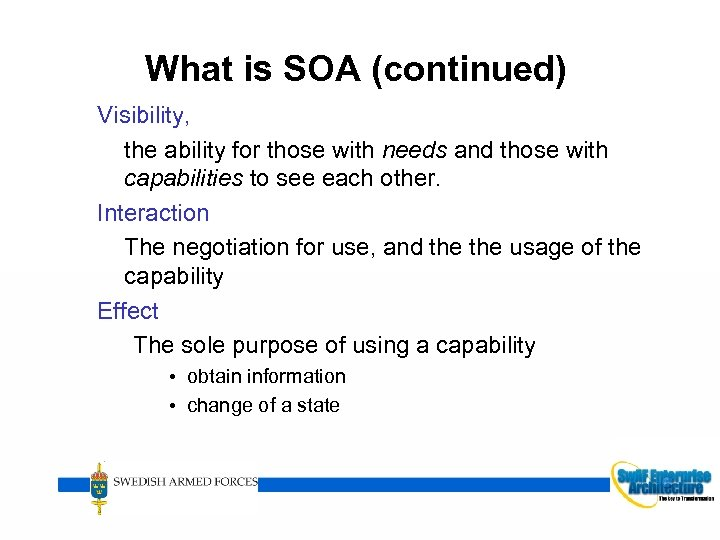 What is SOA (continued) Visibility, the ability for those with needs and those with
