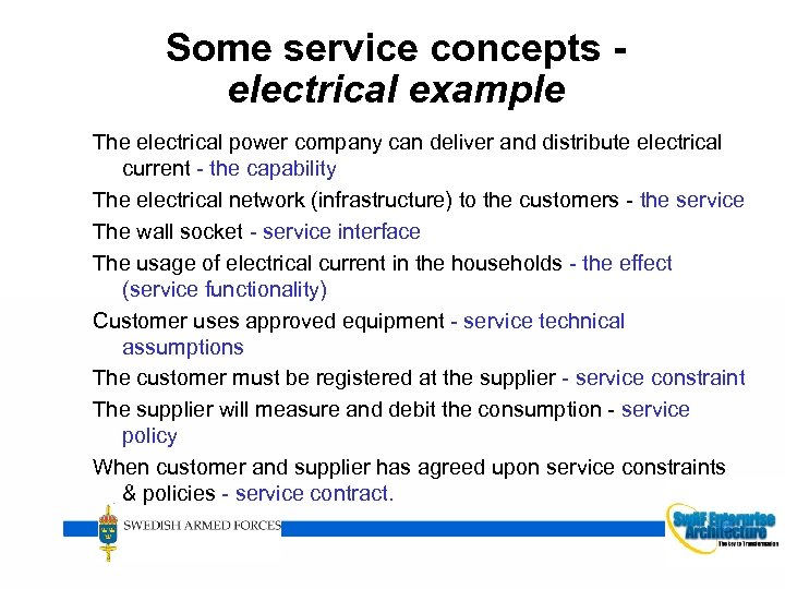 Some service concepts electrical example The electrical power company can deliver and distribute electrical