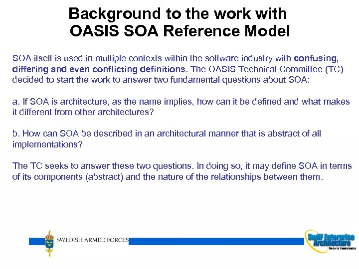 Background to the work with OASIS SOA Reference Model SOA itself is used in