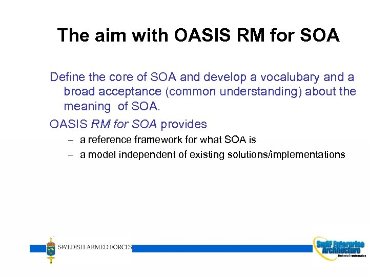 The aim with OASIS RM for SOA Define the core of SOA and develop
