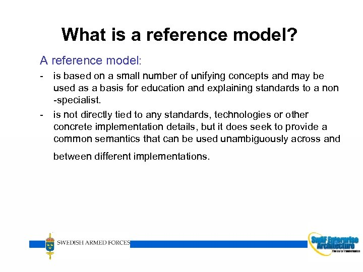 What is a reference model? A reference model: - is based on a small