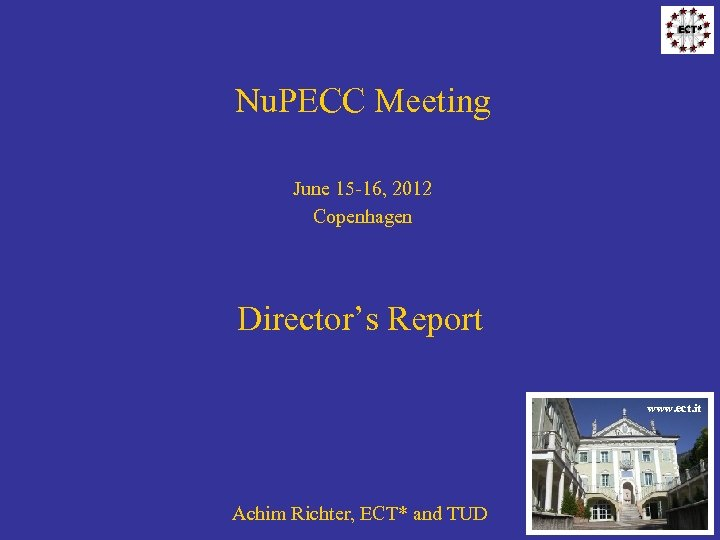 Nu. PECC Meeting June 15 -16, 2012 Copenhagen Director's Report www. ect. it Achim