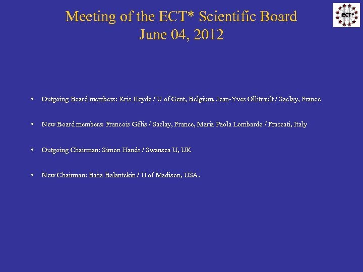 Meeting of the ECT* Scientific Board June 04, 2012 • Outgoing Board members: Kris
