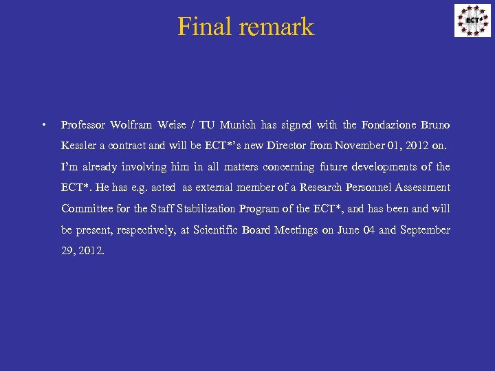 Final remark • Professor Wolfram Weise / TU Munich has signed with the Fondazione