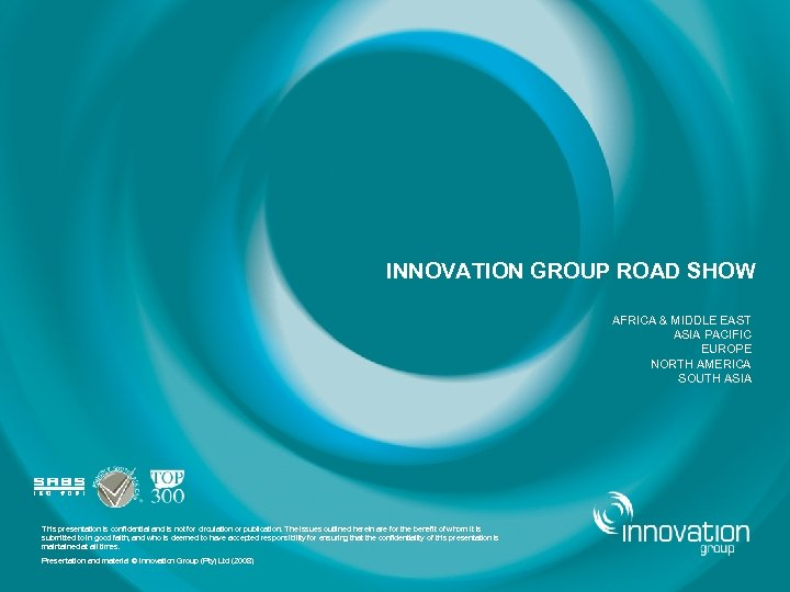 INNOVATION GROUP ROAD SHOW AFRICA & MIDDLE EAST ASIA PACIFIC EUROPE NORTH AMERICA SOUTH