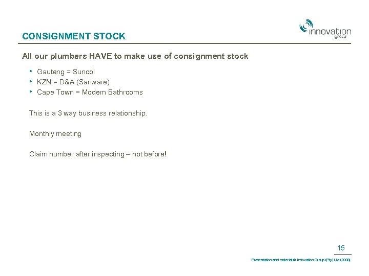 CONSIGNMENT STOCK All our plumbers HAVE to make use of consignment stock • •