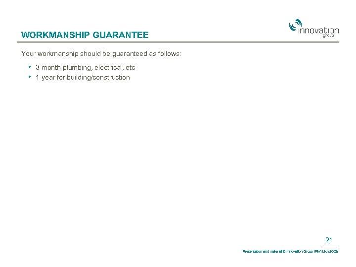 WORKMANSHIP GUARANTEE Your workmanship should be guaranteed as follows: • • 3 month plumbing,