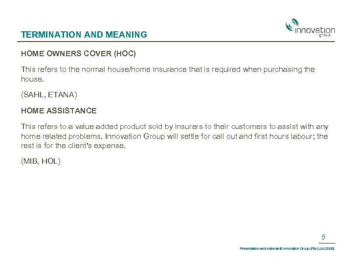 TERMINATION AND MEANING HOME OWNERS COVER (HOC) This refers to the normal house/home insurance
