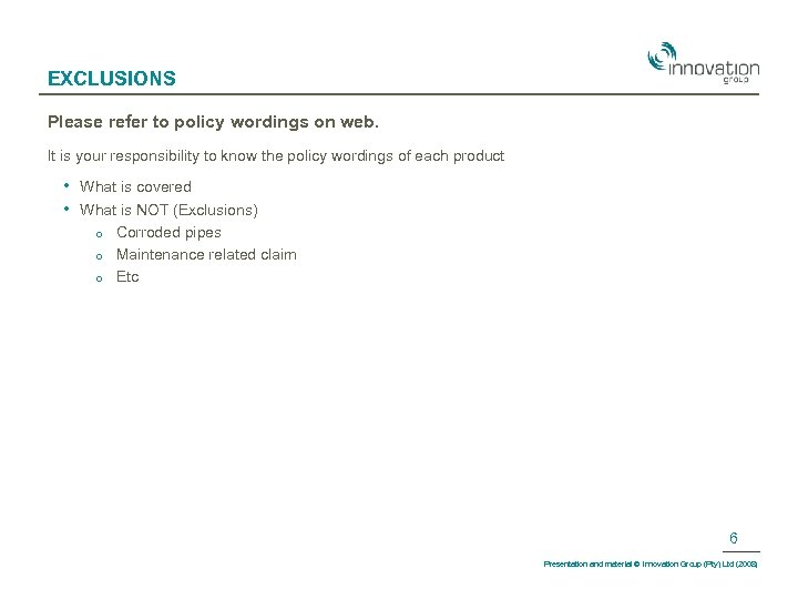 EXCLUSIONS Please refer to policy wordings on web. It is your responsibility to know
