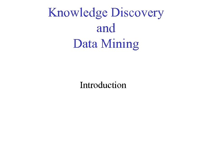 Knowledge Discovery and Data Mining Introduction