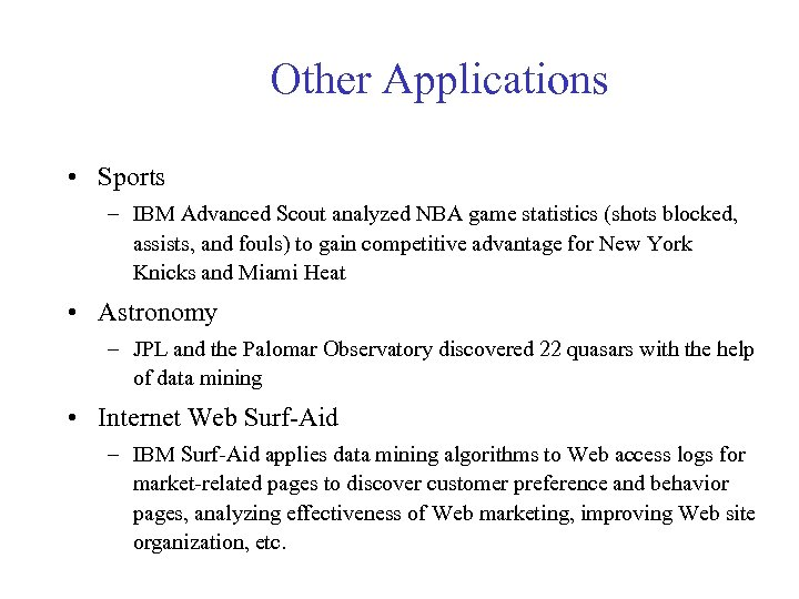 Other Applications • Sports – IBM Advanced Scout analyzed NBA game statistics (shots blocked,
