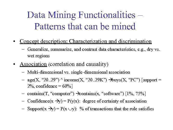 Data Mining Functionalities – Patterns that can be mined • Concept description: Characterization and
