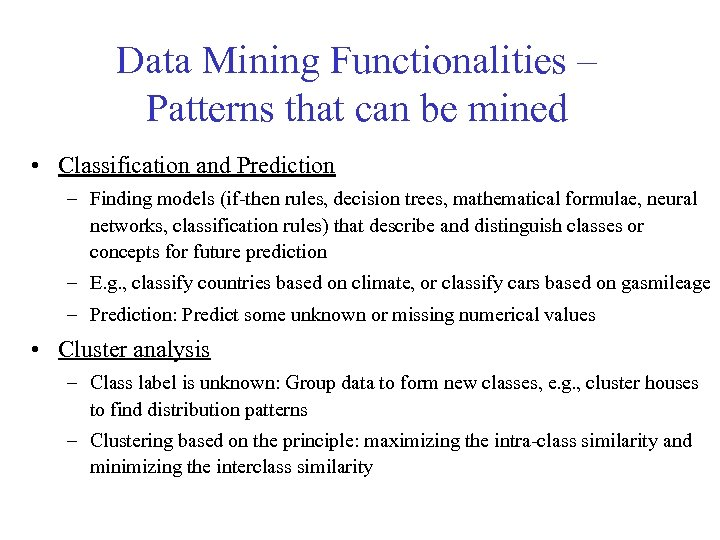 Data Mining Functionalities – Patterns that can be mined • Classification and Prediction –