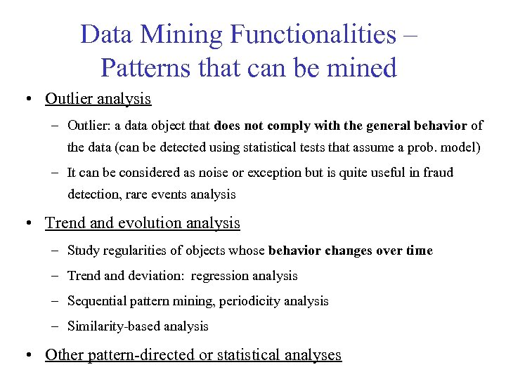 Data Mining Functionalities – Patterns that can be mined • Outlier analysis – Outlier: