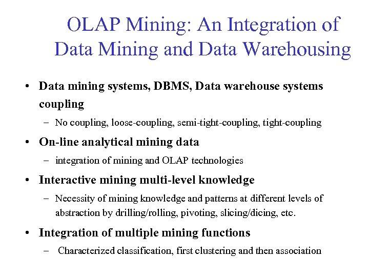 OLAP Mining: An Integration of Data Mining and Data Warehousing • Data mining systems,
