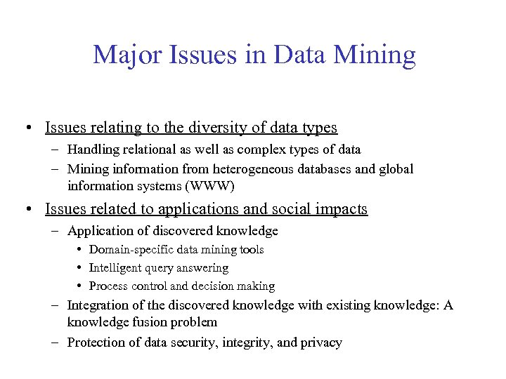 Major Issues in Data Mining • Issues relating to the diversity of data types