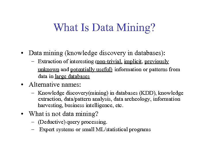 What Is Data Mining? • Data mining (knowledge discovery in databases): – Extraction of