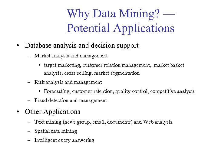 Why Data Mining? — Potential Applications • Database analysis and decision support – Market