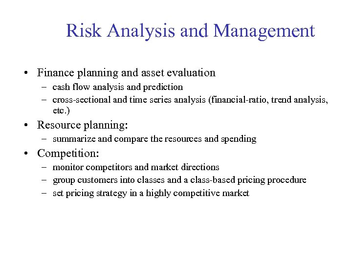 Risk Analysis and Management • Finance planning and asset evaluation – cash flow analysis