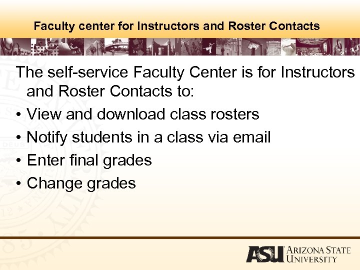 Faculty center for Instructors and Roster Contacts The self-service Faculty Center is for Instructors