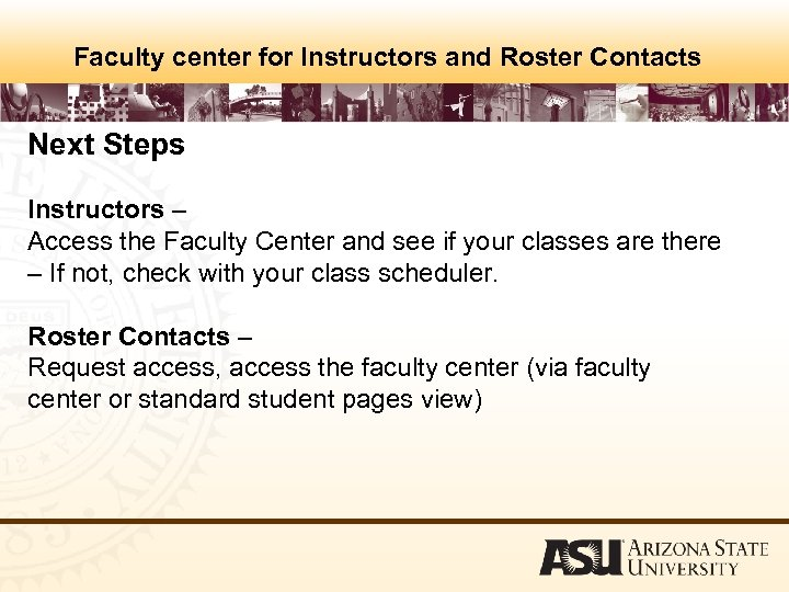 Faculty center for Instructors and Roster Contacts Next Steps Instructors – Access the Faculty