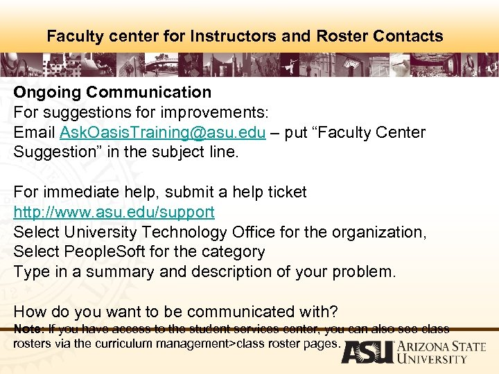 Faculty center for Instructors and Roster Contacts Ongoing Communication For suggestions for improvements: Email