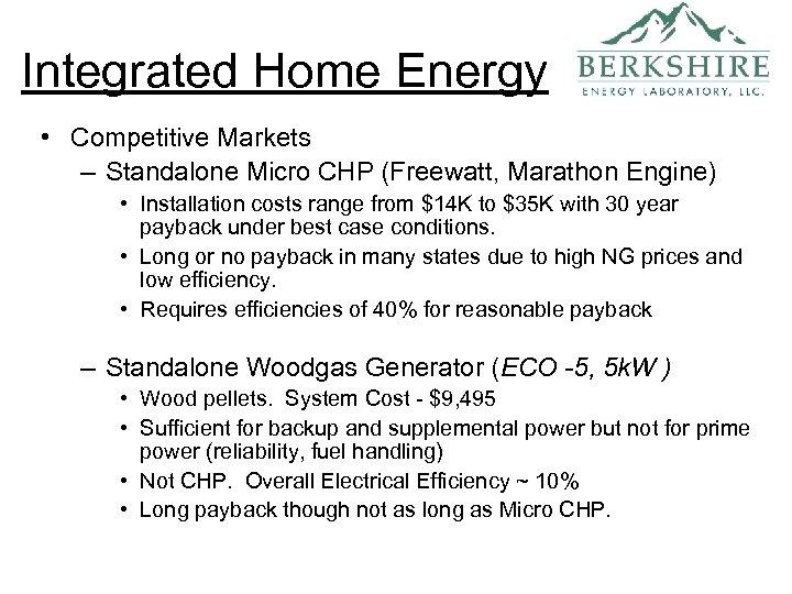 Integrated Home Energy • Competitive Markets – Standalone Micro CHP (Freewatt, Marathon Engine) •