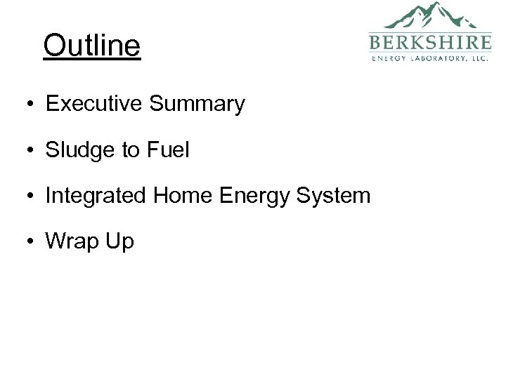 Outline • Executive Summary • Sludge to Fuel • Integrated Home Energy System •