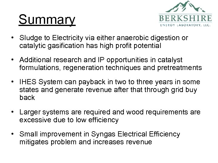 Summary • Sludge to Electricity via either anaerobic digestion or catalytic gasification has high