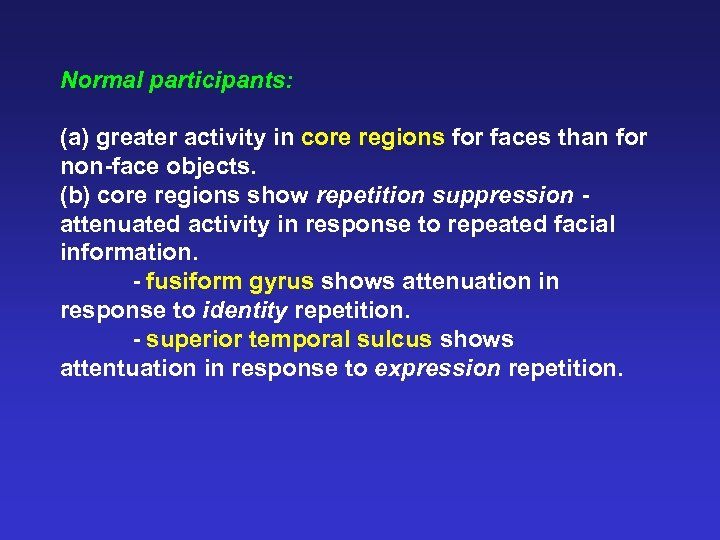 Normal participants: (a) greater activity in core regions for faces than for non-face objects.