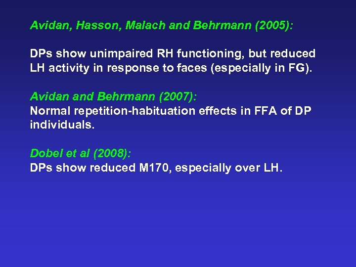 Avidan, Hasson, Malach and Behrmann (2005): DPs show unimpaired RH functioning, but reduced LH