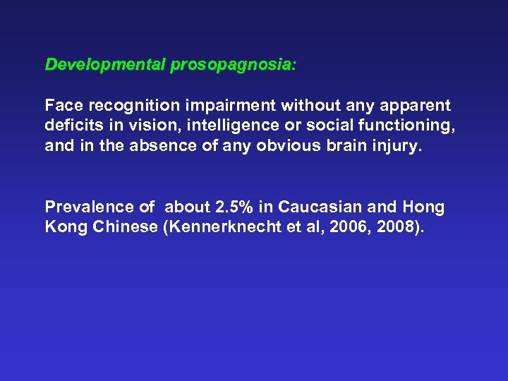 Developmental prosopagnosia: Face recognition impairment without any apparent deficits in vision, intelligence or social